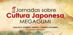 II Jornadas sobre Cultura Japonesa Megagumi – Viernes 3 y Sábado 4 de marzo-